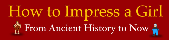 How to impress a girl - from ancient history to now
