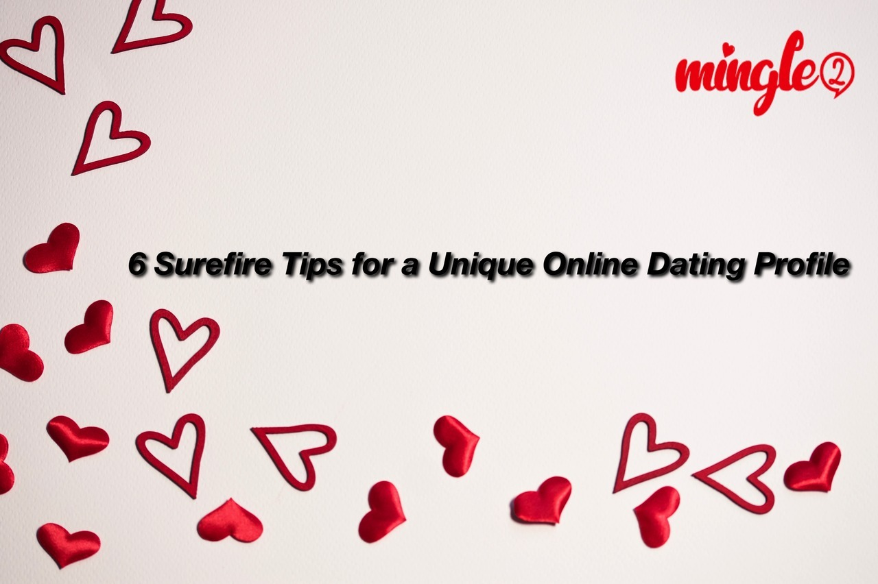 6 Surefire Tips For A Unique Online Dating Profile