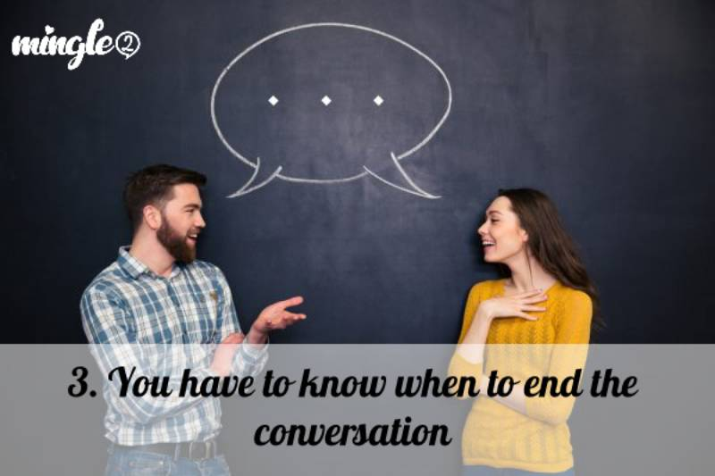 3. You have to know when to end the conversation