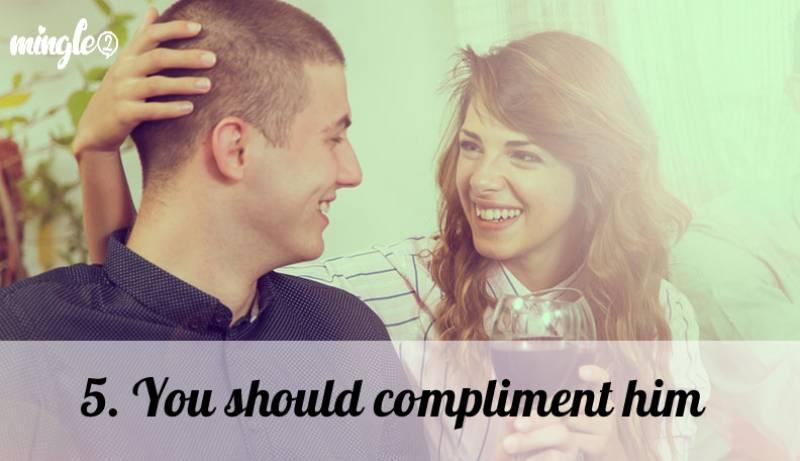 5. You should compliment him
