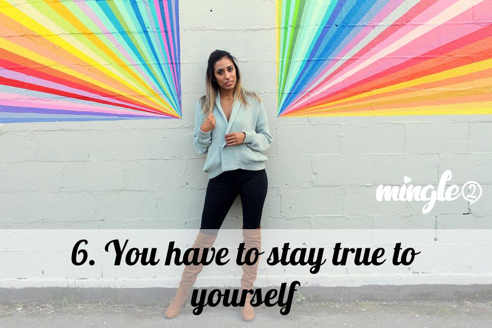 6. You have to stay true to yourself